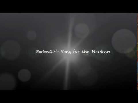 Barlow Girl - Song For The Broken
