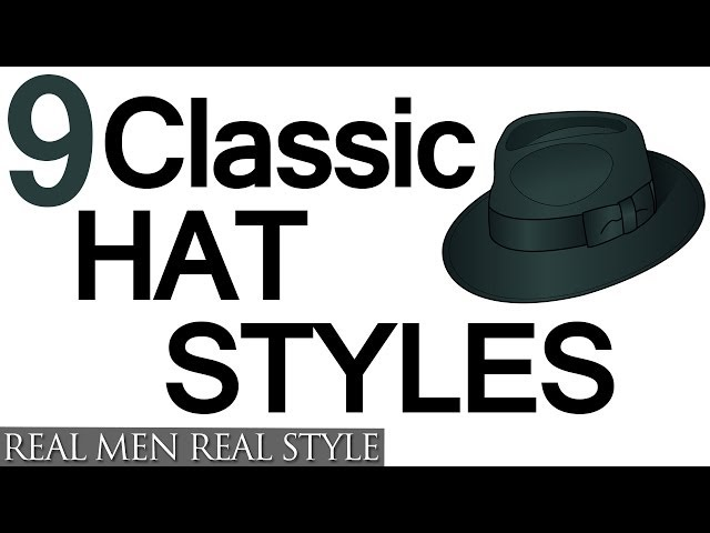 9 Classic Hat Style For Men - Why To Wear Mens Hats - How To Buy Men's Headwear
