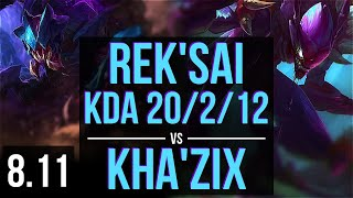 REK'SAI vs KHA'ZIX (JUNGLE) ~ KDA 20/2/12, Legendary ~ NA Challenger ~ Patch 8.11