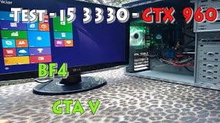 Test i5 3330 GTX 960 - BF4 / GTAV - Ultra Settings - PC Gamer