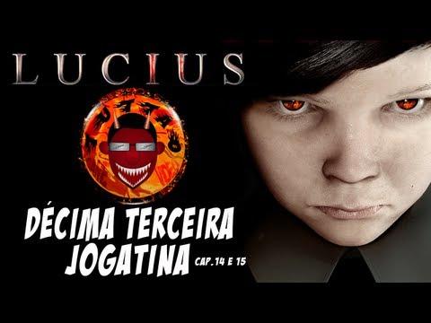 LUCIUS - Décima Terceira Jogatina - CAPs 14 e 15 - By Tuttão
