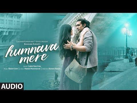 Humnava Mere Full Song | Jubin Nautiyal | Manoj Muntashir | Rocky - Shiv | Bhushan Kumar