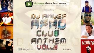 Naija Mixtape: Afro Club Anthem Vol 2 by DJ Aklef (presented by Nigeria Music Network)