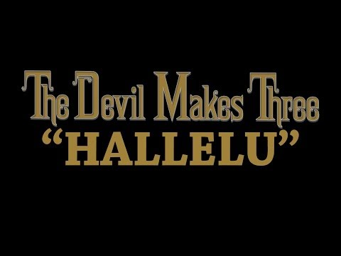 Devil Makes Three - Hallelu