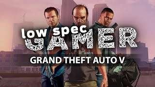 LowSpecGamer: tips for running Grand Theft Auto 5 under the minimum requirements