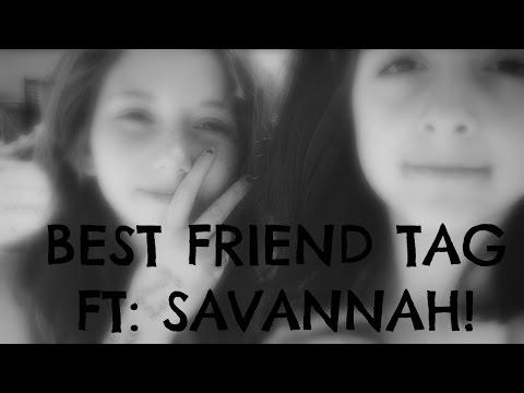 The Best friend Tag Ft Savannah