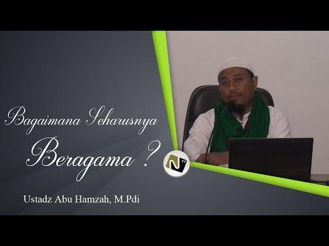 Ustadz Muhammad Nur Yasin - Bagaimana Seharusnya Beragama?