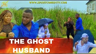 THE GHOST HUSBAND (XPLOIT COMEDY) ft (Mr FUNNY)