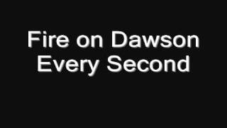 Watch Fire On Dawson Every Second video