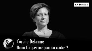 Union Européenne pour ou contre ? Coralie Delaume [EN DIRECT]