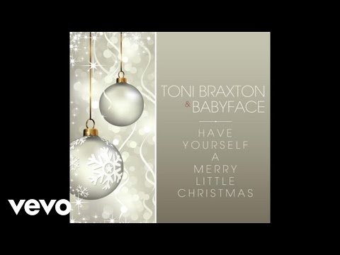 Toni Braxton - Toni Braxton, Babyface - Have Yourself A Merry Little Christmas (Audio)