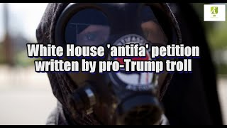 White House 'antifa' petition written by pro-Trump troll