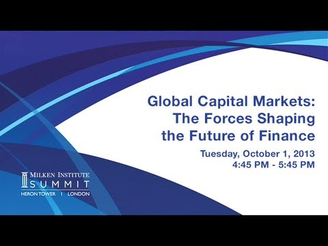 MI Summit 2013 - London: Global Capital Markets: The Forces Shaping the Future of Finance