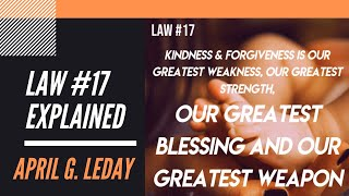 "Law #17 Explained ""Kindness & Forgiveness .."" (US!C Coach April G. Leday)"