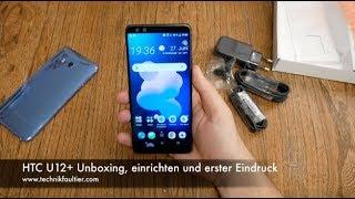 HTC U12+ Unboxing, einrichten und erster Eindruck