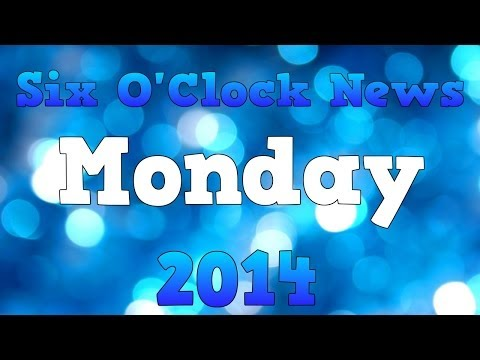 Six O'Clock News Monday 2014