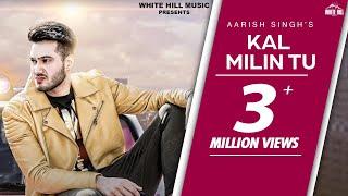 Kal Milin Tu (Full Song) | Aarish Singh | White Hill Music