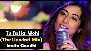 download lagu Tu Tu Hai Wahi The Unwind Mix By Jonita gratis