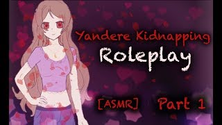 [ASMR] Yandere Kidnapping Roleplay pt.0 (A new Yandere)