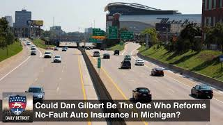 Could Dan Gilbert Be The One Who Reforms No-Fault Auto Insurance in Michigan?