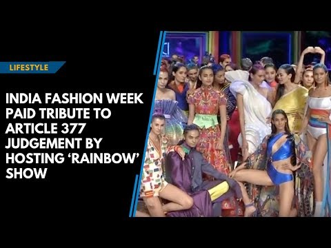 India Fashion Week paid tribute to Article 377 judgement by hosting 'Rainbow' show