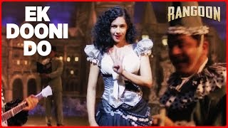Ek Dooni Do Video Song | Rangoon | Saif Ali Khan, Kangana Ranaut, Shahid Kapoor | Rekha Bhardwaj