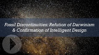 Fossil Discontinuities: A Refutation of Darwinism and Confirmation of Intelligent Design