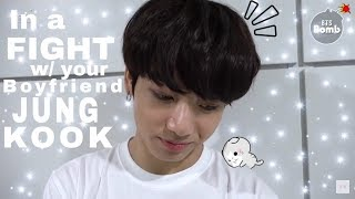 ? Imagine | In A Fight With Your Boyfriend Jeon Jungkook ?