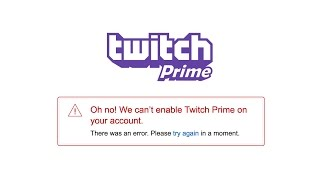 How fix -  Oh no! We can't enable Twitch Prime on your account