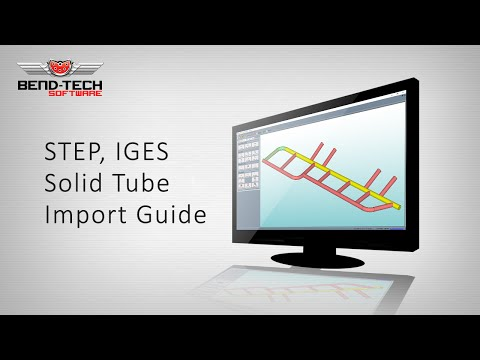 Bend-Tech 7x - Step, Iges Tube Solid Import Guide