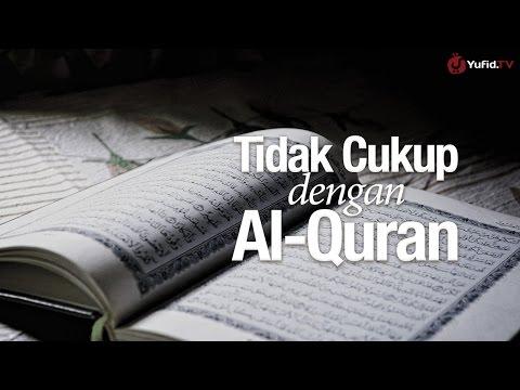 Ceramah Singkat: Tidak Cukup dengan Al-Quran - Ustadz Muhammad Elvy Syam, Lc.