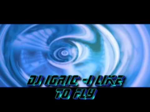 DJ IGRIC - I like to fly