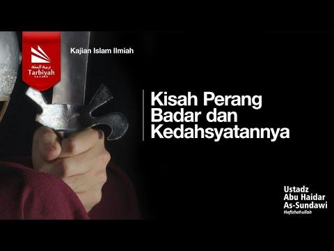 Kisah Perang Badar Dan Kedahsyatannya - Ustadz Abu Haidar Assundawy
