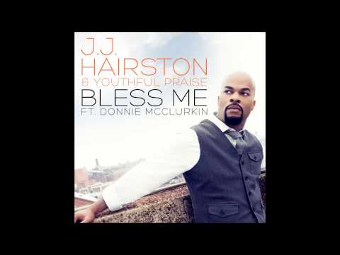 J.j. Hairston & Youthful Praise - Bless Me Feat. Donnie Mcclurkin (radio Edit) (audio Only) video