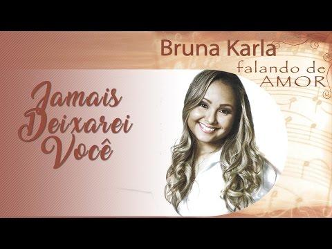 Jamais Deixarei Você | CD Falando de Amor | Bruna Karla