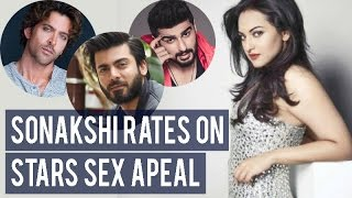 We asked Sonakshi Sinha to rate Hrithik, Fawad and Arjun on sex appeal and......!