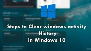Steps to Clear windows activity History in Windows 10