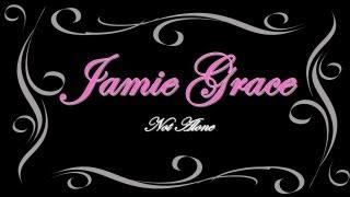 Jamie Grace Video - Jamie Grace Not Alone w/Lyrics