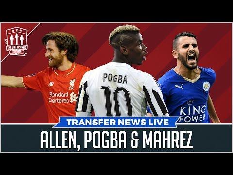 Pogba, Mahrez, Joe Allen RANT! Man Utd Transfer News