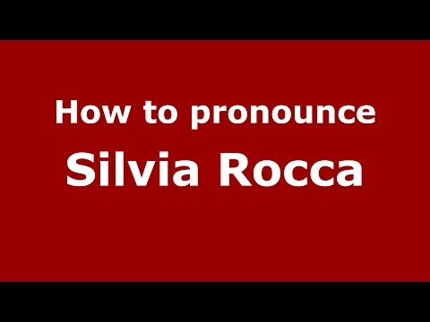 How to pronounce Silvia Rocca (Italian/Italy)  – PronounceNames.com