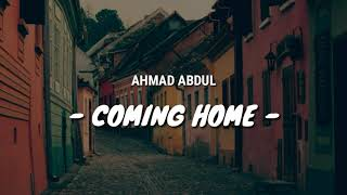 AHMAD ABDUL - COMING HOME ( LYRIC VIDEO)