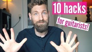 10 hacks all guitarists should know!