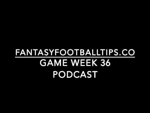 Fantasy Premier League Podcast Game Week 36