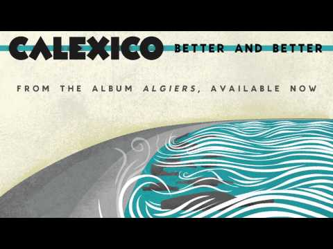 "Calexico - ""Better and Better"""