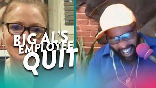 Big Al's Worker Quit on Him