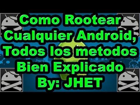 Como Rootear cualquier Android, Todos los metodos bien explicado / JHET