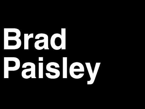 How to Pronounce Brad Paisley Country Music Video Cover Songs Lyrics Tour Concert Interview