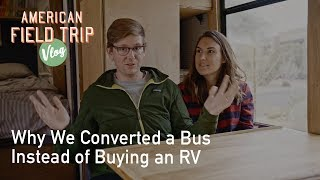 Why we chose to convert a bus instead of a van or RV // American Field Trip