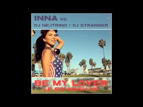 Inna vs. Dj Nejtrino & Dj Stranger - Be My Lover (Le Roi Mash Up)