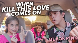 "When ""Kill This Love"" By BLACKPINK Comes On 